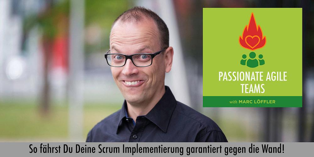 Foto von Marc Löffler und Podcast-Titel: So fährst Du Deine Scrum Implementierung garantiert gegen die Wand!