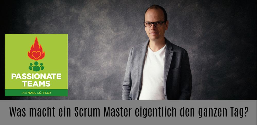 Marc Löffler und Podcast-Titel: Was macht ein Scrum Master eigentlich den ganzen Tag?
