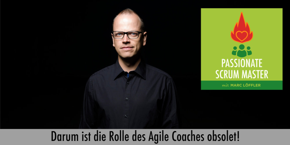 Foto von Marc Löffler mit Podcast-Titel: Darum ist die Rolle des Agile Coaches obsolet!